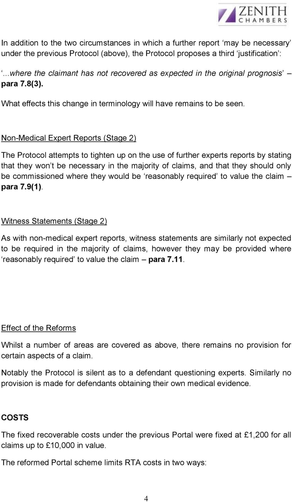 Non-Medical Expert Reports (Stage 2) The Protocol attempts to tighten up on the use of further experts reports by stating that they won t be necessary in the majority of claims, and that they should