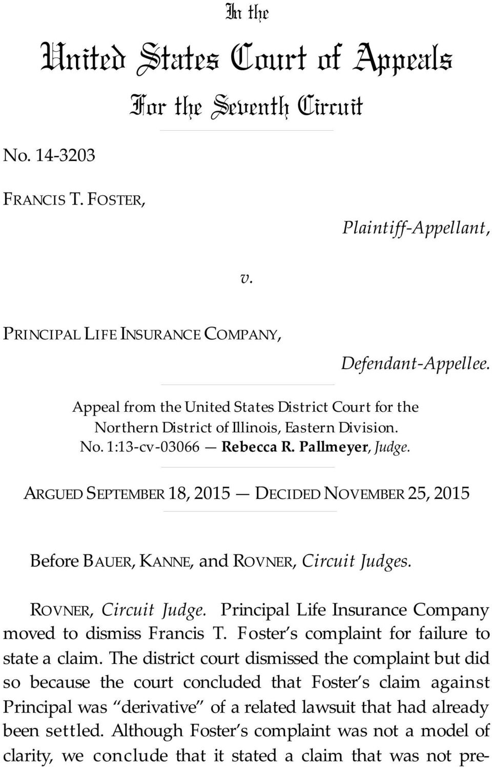 ARGUED SEPTEMBER 18, 2015 DECIDED NOVEMBER 25, 2015 Before BAUER, KANNE, and ROVNER, Circuit Judges. ROVNER, Circuit Judge. Principal Life Insurance Company moved to dismiss Francis T.