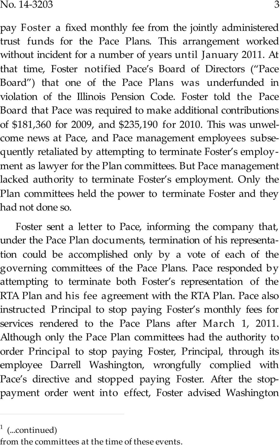 Foster told the Pace Board that Pace was required to make additional contributions of $181,360 for 2009, and $235,190 for 2010.