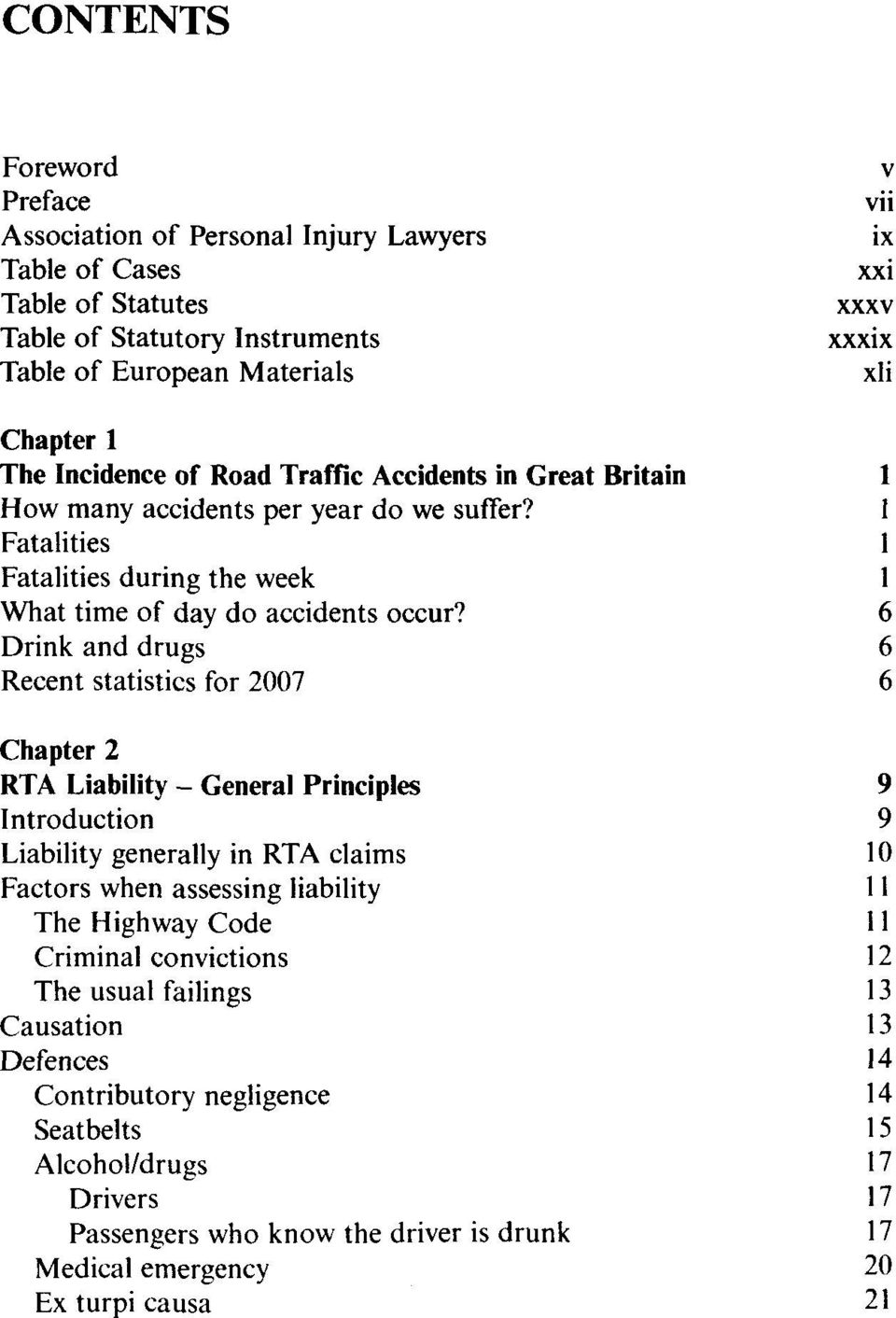 6 Drink and drugs 6 Recent statistics for 2007 6 Chapter 2 RTA Liability - General Principles 9 Introduction 9 Liability generally in RTA Claims 10 Factors when assessing liability 11 The Highway