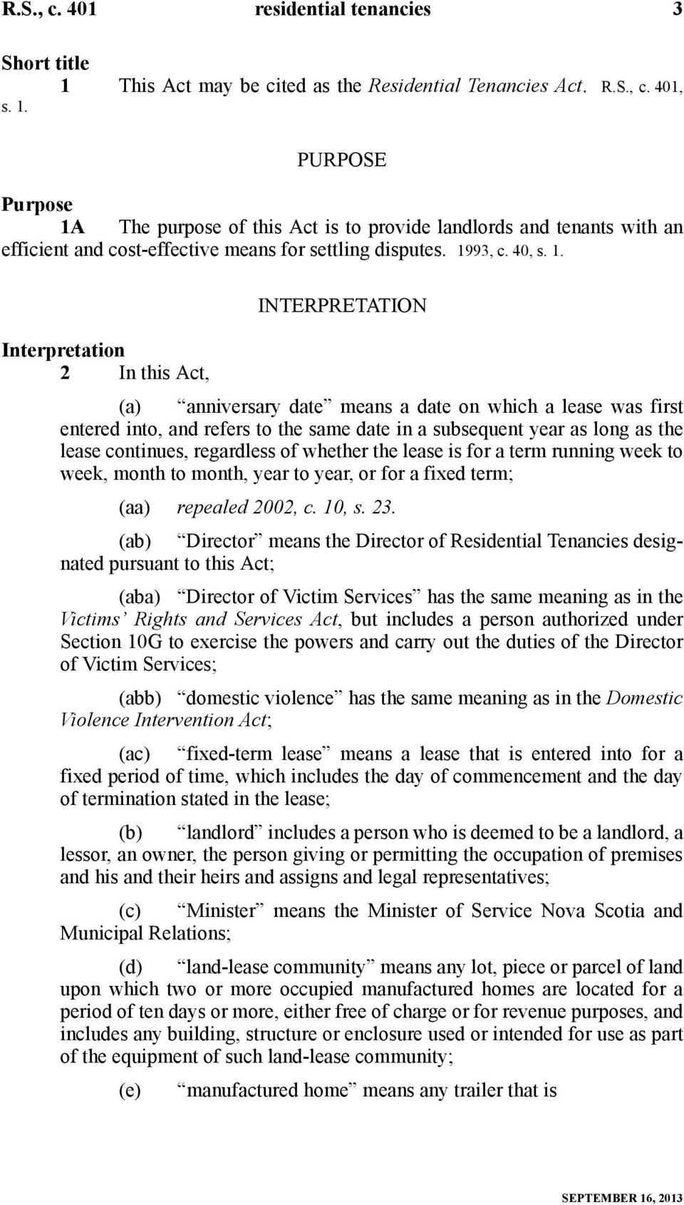 INTERPRETATION Interpretation 2 In this Act, (a) anniversary date means a date on which a lease was first entered into, and refers to the same date in a subsequent year as long as the lease