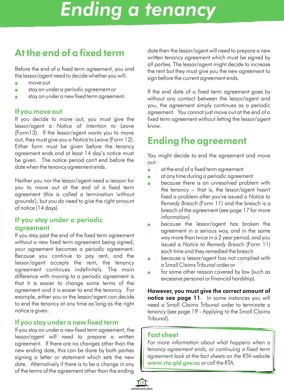 before the current agreement ends. move out stay on under a periodic agreement or If the end date of a fixed term agreement goes by stay on under a new fixed term agreement.