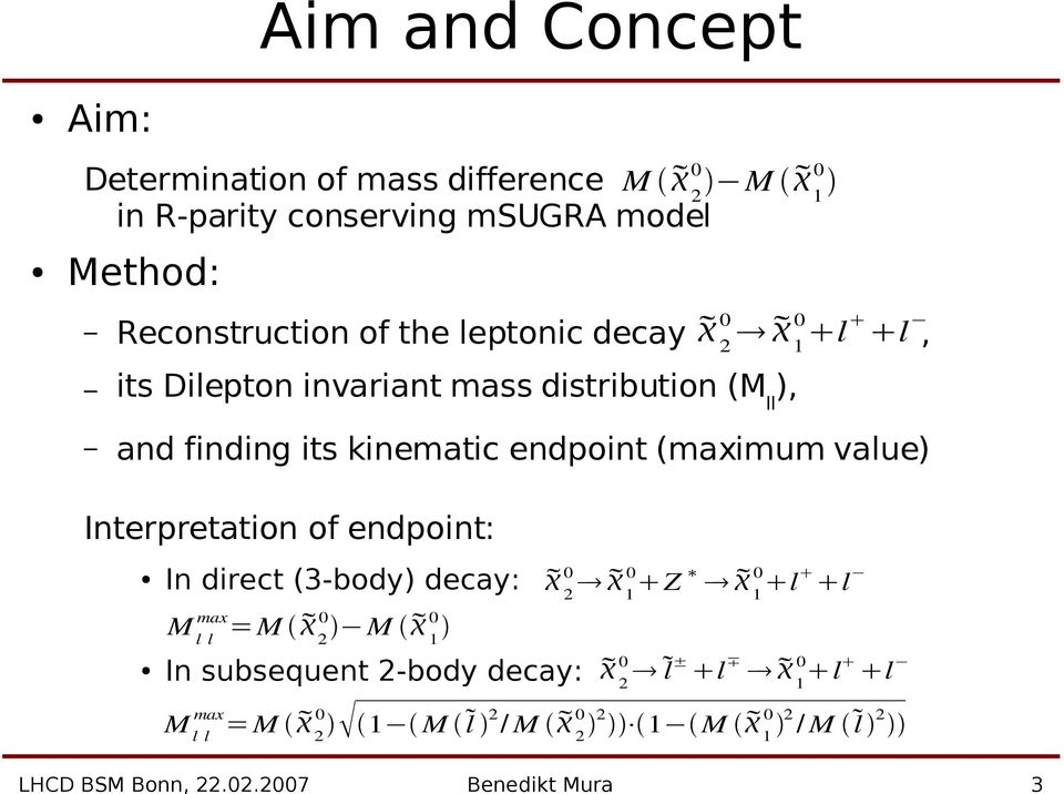 its kinematic endpoint (maximum value) Interpretation of endpoint: 2 1 Z 1 l l In direct (3-body) decay: M