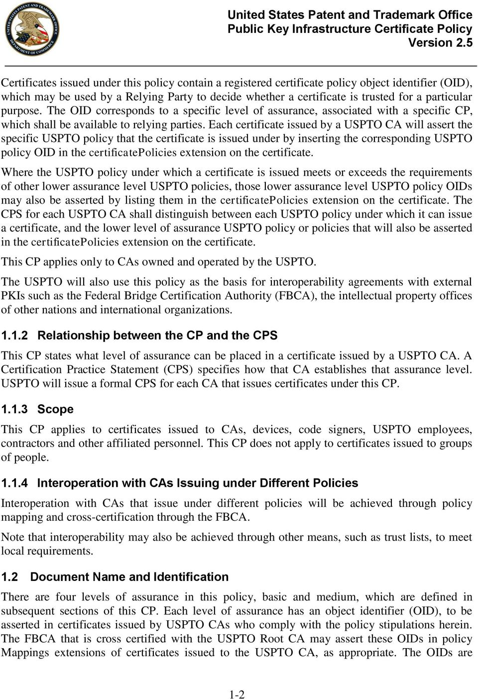 Each certificate issued by a USPTO CA will assert the specific USPTO policy that the certificate is issued under by inserting the corresponding USPTO policy OID in the certificatepolicies extension