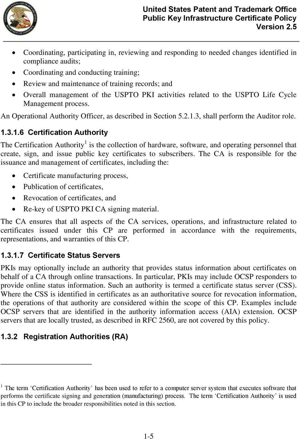3.1.6 Certification Authority The Certification Authority 1 is the collection of hardware, software, and operating personnel that create, sign, and issue public key certificates to subscribers.