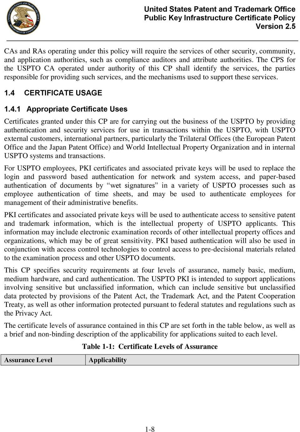 4 CERTIFICATE USAGE 1.4.1 Appropriate Certificate Uses Certificates granted under this CP are for carrying out the business of the USPTO by providing authentication and security services for use in