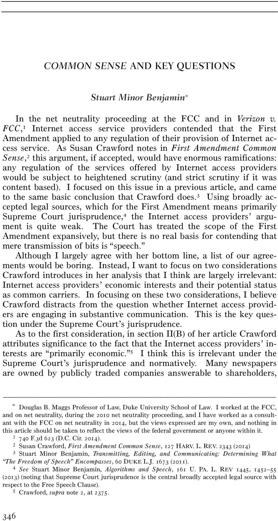 As Susan Crawford notes in First Amendment Common Sense, 2 this argument, if accepted, would have enormous ramifications: any regulation of the services offered by Internet access providers would be