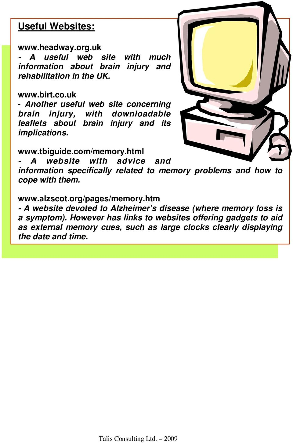 html - A website with advice and information specifically related to memory problems and how to cope with them. www.alzscot.org/pages/memory.