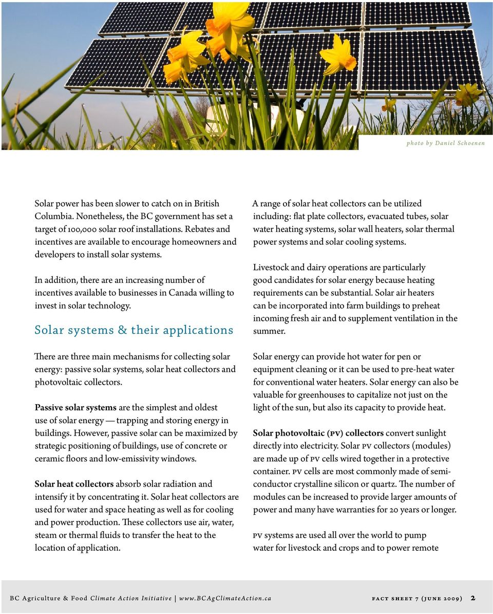 In addition, there are an increasing number of incentives available to businesses in Canada willing to invest in solar technology.