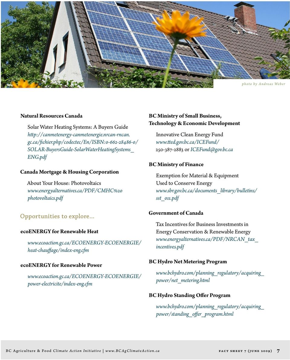 ca/pdf/cmhc%20 photovoltaics.pdf Opportunities to explore ecoenergy for Renewable Heat www.ecoaction.gc.ca/ecoenergy-ecoenergie/ heat-chauffage/index-eng.cfm ecoenergy for Renewable Power www.