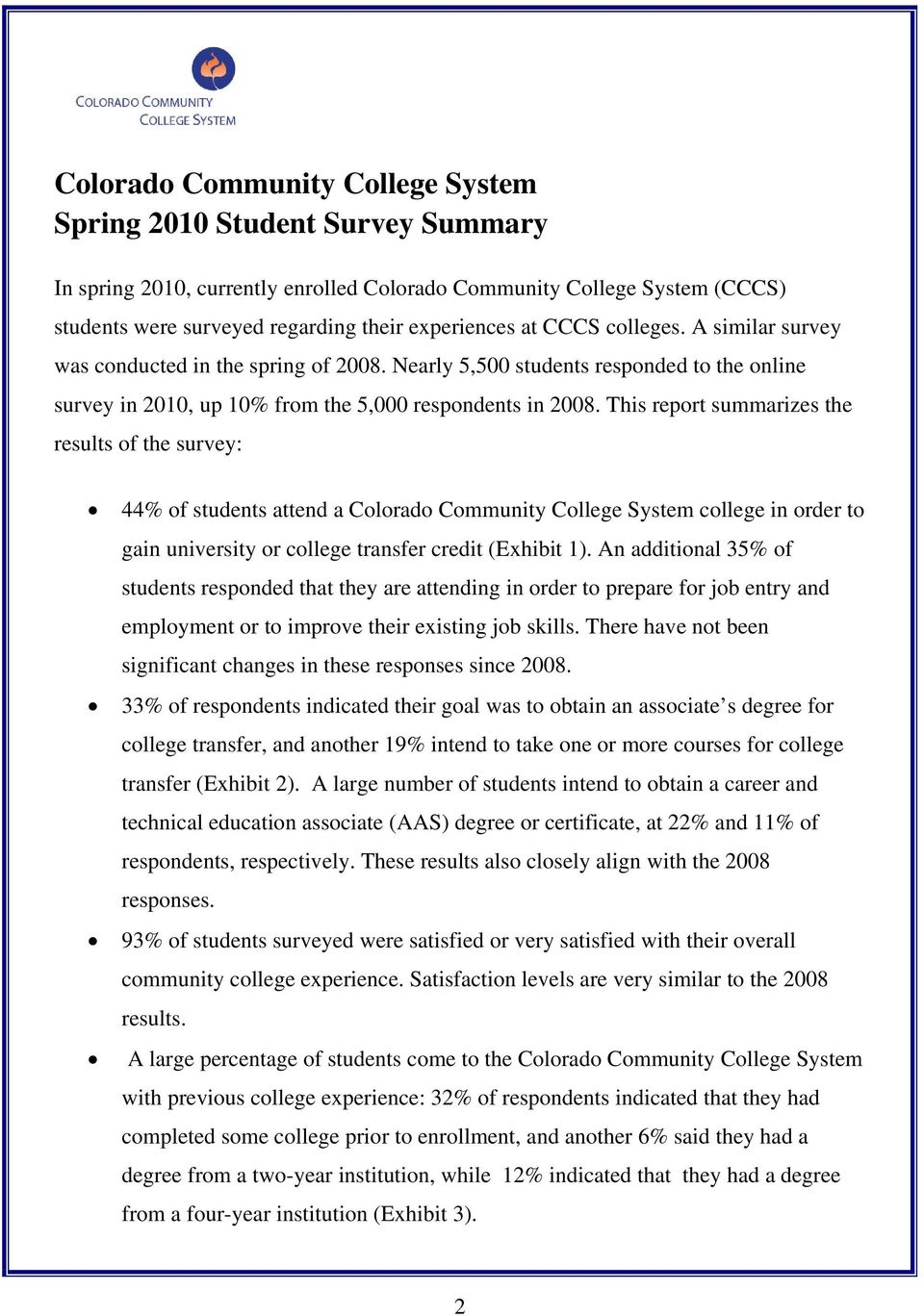This report summarizes the results of the survey: 44% of students attend a Colorado Community College System college in order to gain university or college transfer credit (Exhibit 1).