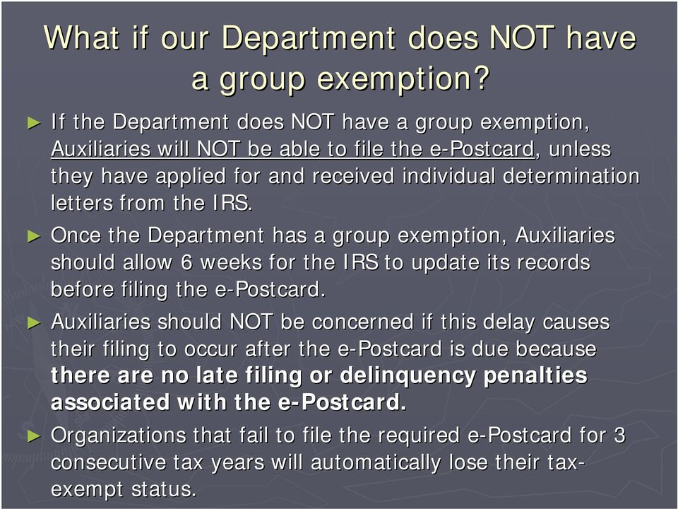 letters from the IRS. Once the Department has a group exemption, Auxiliaries should allow 6 weeks for the IRS to update its records before filing the e-postcard.