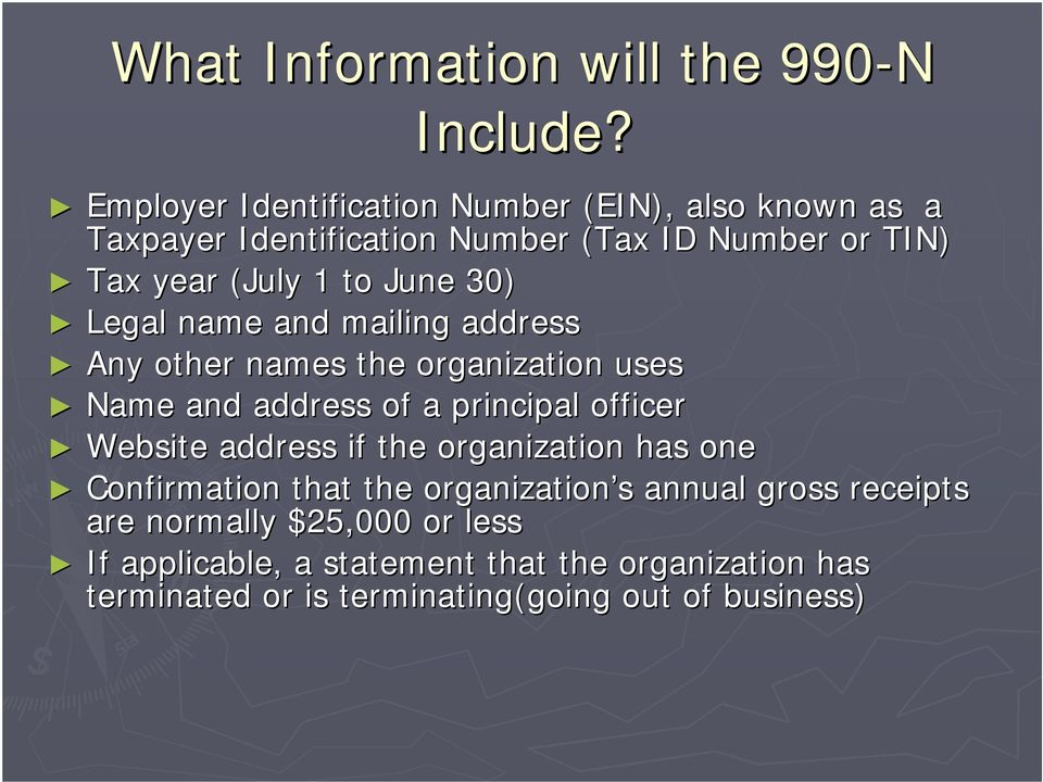 June 30) Legal name and mailing address Any other names the organization uses Name and address of a principal officer Website
