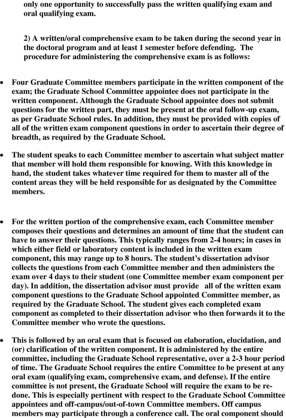 The procedure for administering the comprehensive exam is as follows: Four Graduate Committee members participate in the written component of the exam; the Graduate School Committee appointee does