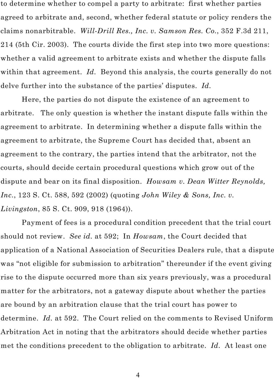 The courts divide the first step into two more questions: whether a valid agreement to arbitrate exists and whether the dispute falls within that agreement. Id.