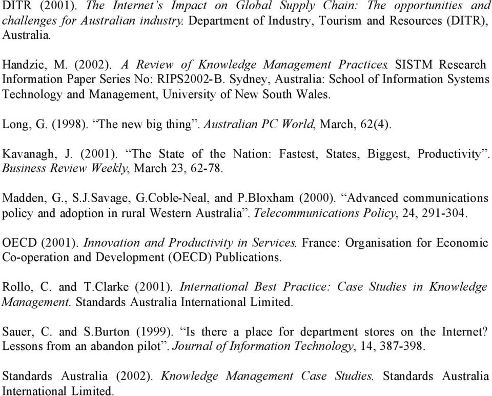 Sydney, Australia: School of Information Systems Technology and Management, University of New South Wales. Long, G. (1998). The new big thing. Australian PC World, March, 62(4). Kavanagh, J. (2001).
