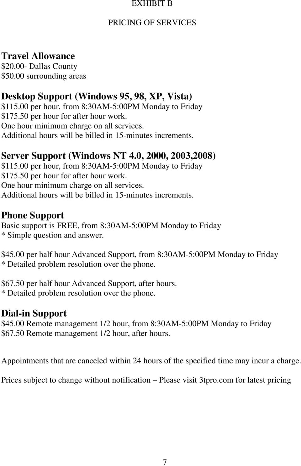 Server Support (Windows NT 4.0, 2000, 2003,2008) $115. Phone Support Basic support is FREE, from 8:30AM-5:00PM Monday to Friday * Simple question and answer. $45.