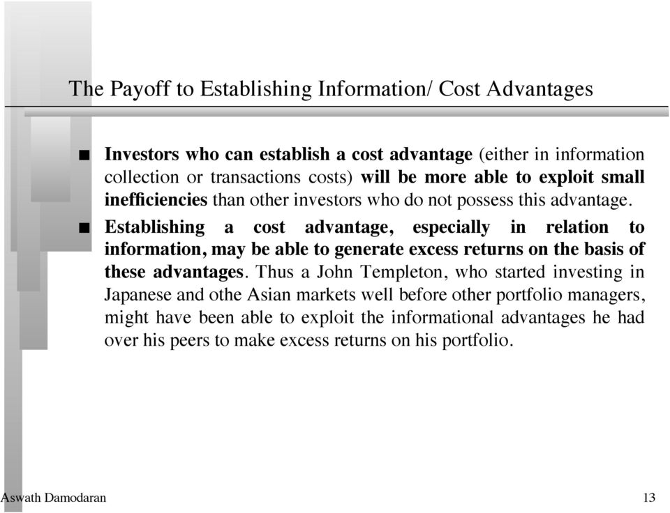 Establishing a cost advantage, especially in relation to information, may be able to generate excess returns on the basis of these advantages.