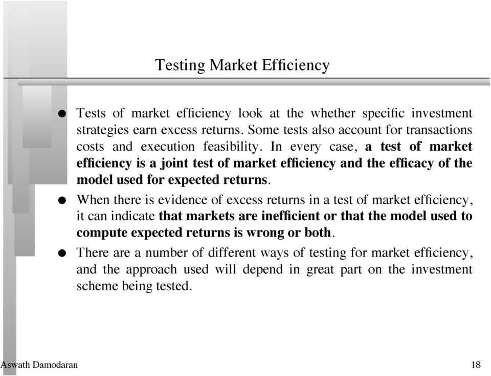 In every case, a test of market efficiency is a joint test of market efficiency and the efficacy of the model used for expected returns.