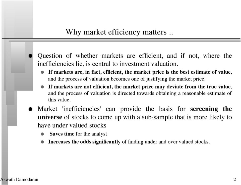 If markets are not efficient, the market price may deviate from the true value, and the process of valuation is directed towards obtaining a reasonable estimate of this value.