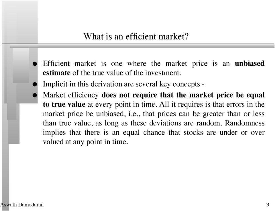 every point in time. All it requires is that errors in the market price be unbiased, i.e., that prices can be greater than or less than true value, as long as these deviations are random.