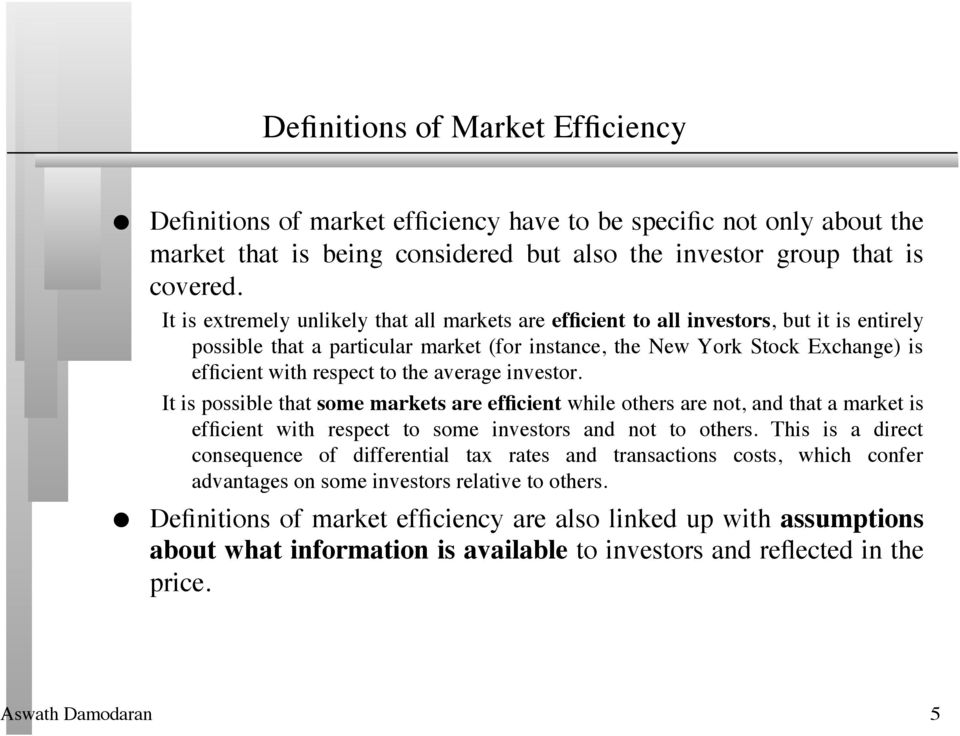 the average investor. It is possible that some markets are efficient while others are not, and that a market is efficient with respect to some investors and not to others.