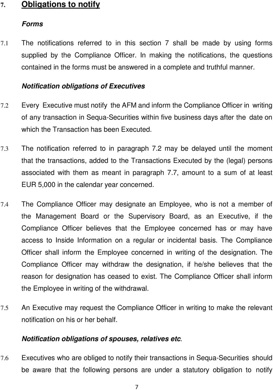 2 Every Executive must notify the AFM and inform the Compliance Officer in writing of any transaction in Sequa-Securities within five business days after the date on which the Transaction has been