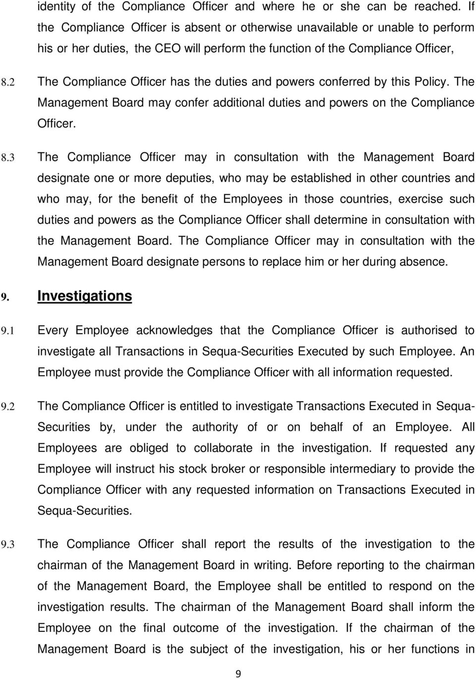 2 The Compliance Officer has the duties and powers conferred by this Policy. The Management Board may confer additional duties and powers on the Compliance Officer. 8.
