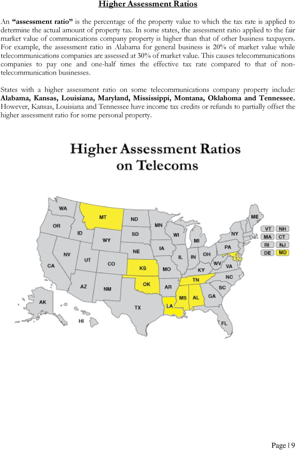 For example, the assessment ratio in Alabama for general business is 20% of market value while telecommunications companies are assessed at 30% of market value.