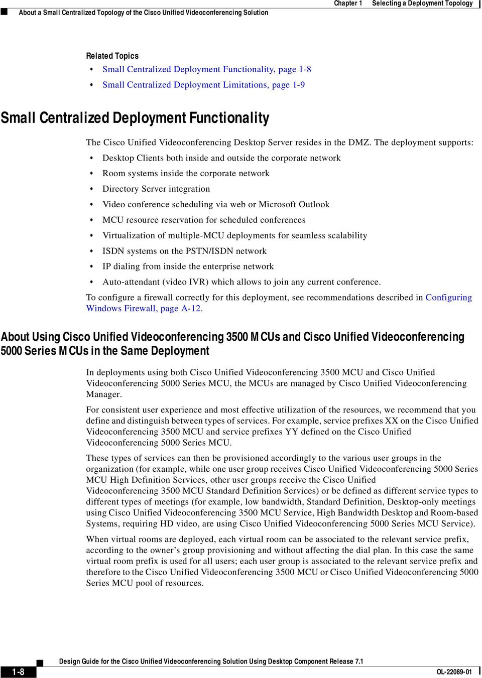 The deployment supports: Desktop Clients both inside and outside the corporate network Room systems inside the corporate network Directory Server integration Video conference scheduling via web or