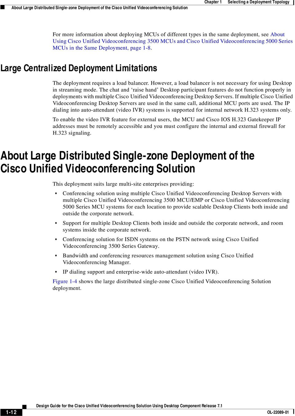 Large Centralized Deployment Limitations The deployment requires a load balancer. However, a load balancer is not necessary for using Desktop in streaming mode.