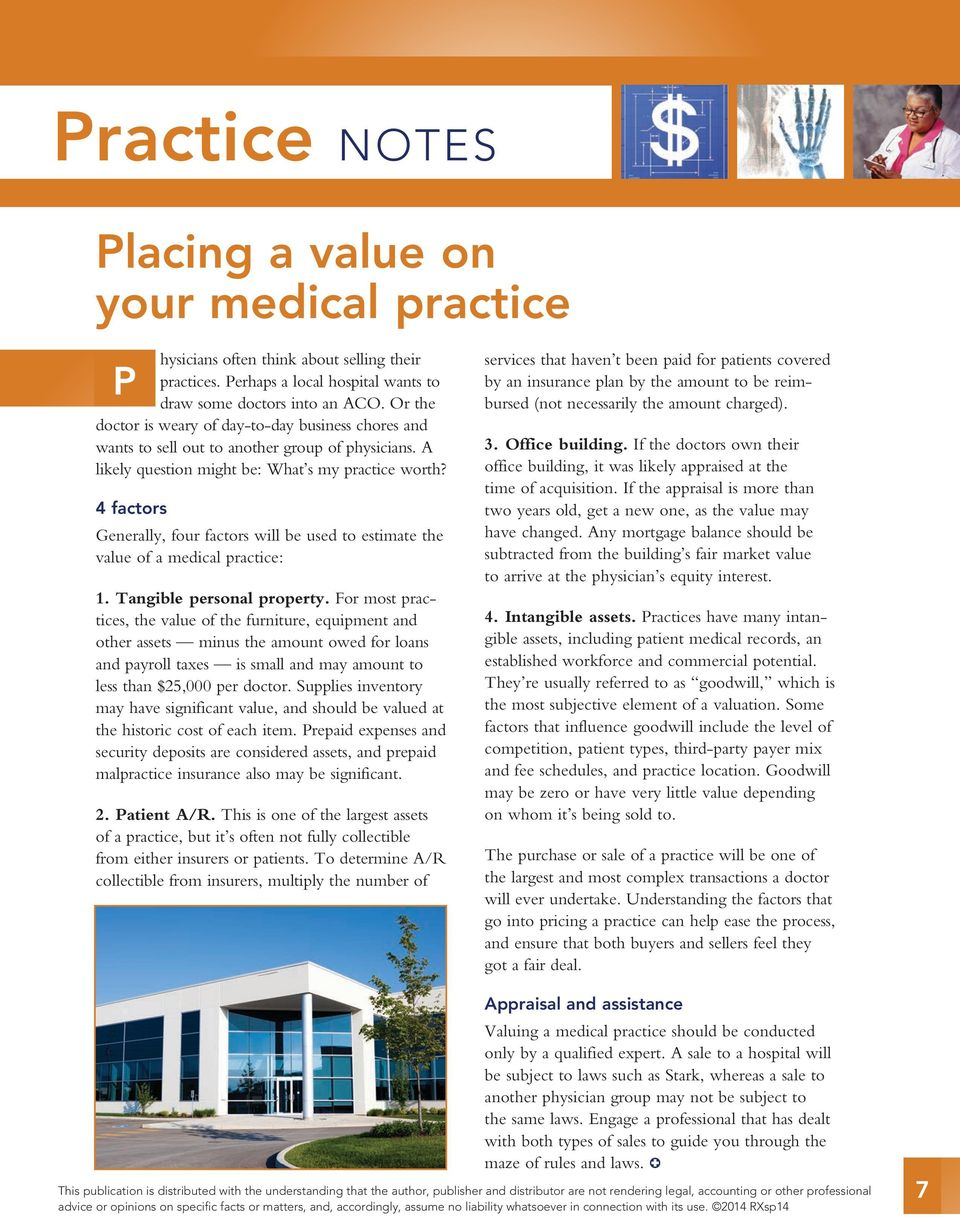 4 factors Generally, four factors will be used to estimate the value of a medical practice: 1. Tangible personal property.