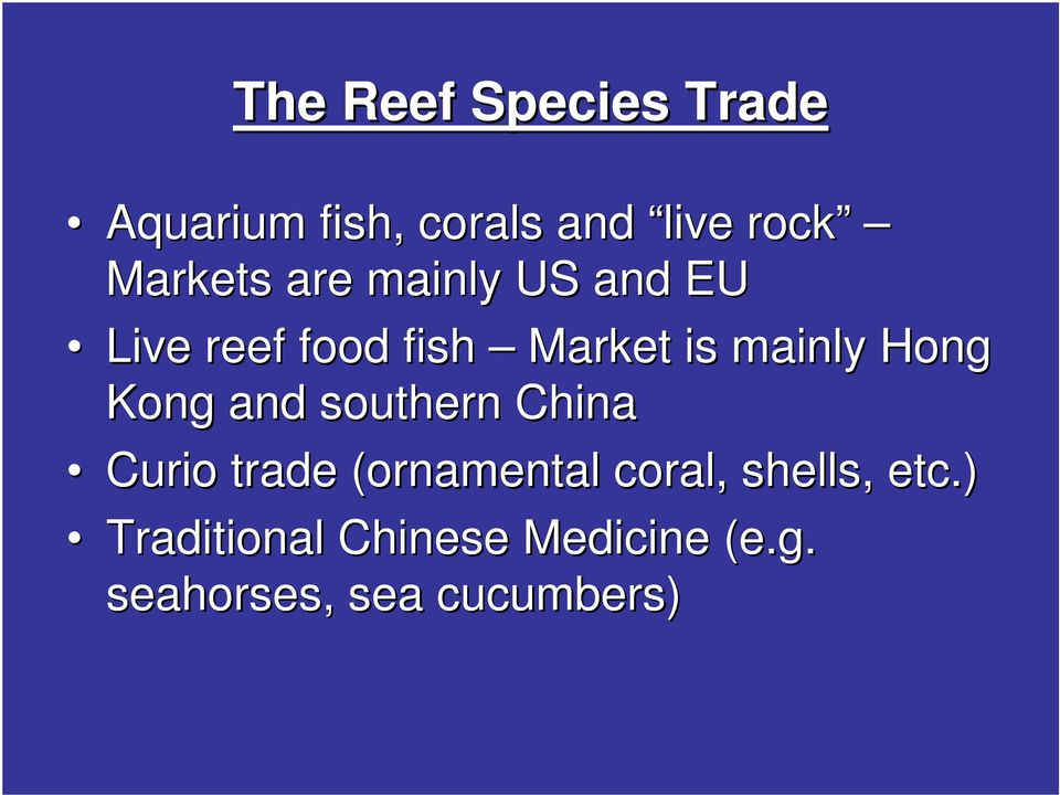 mainly Hong Kong and southern China Curio trade (ornamental