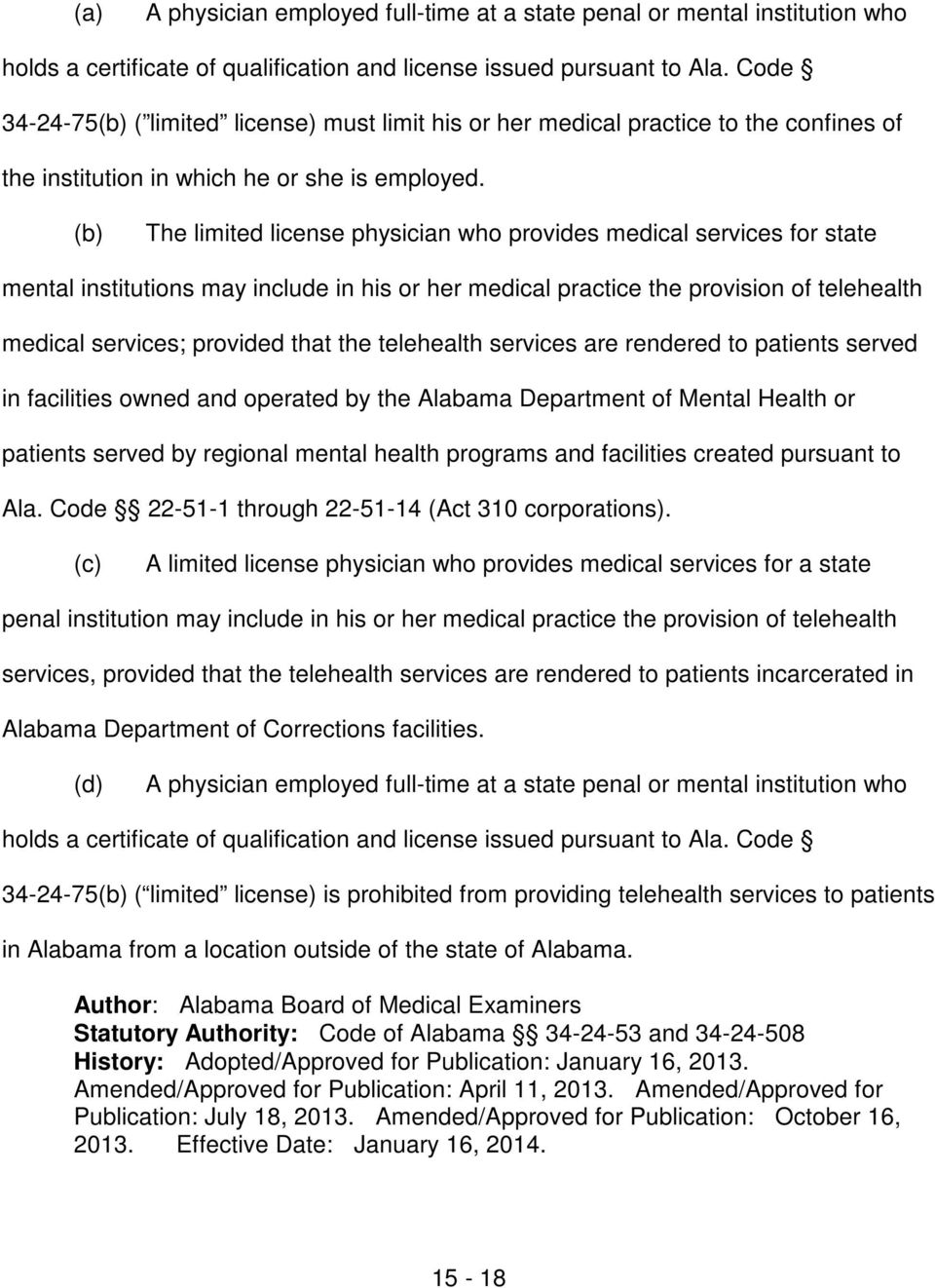 The limited license physician who provides medical services for state mental institutions may include in his or her medical practice the provision of telehealth medical services; provided that the
