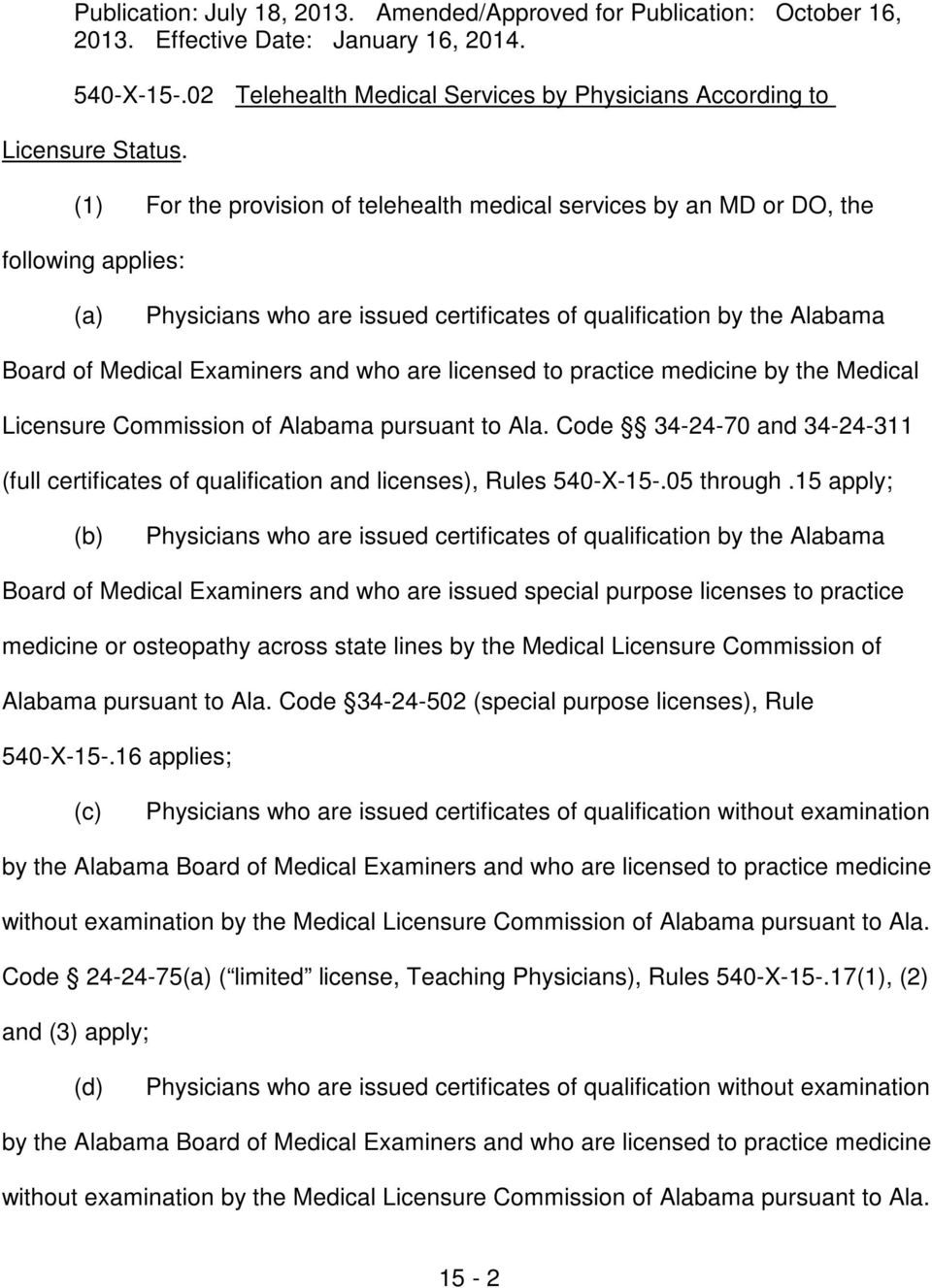are licensed to practice medicine by the Medical Licensure Commission of Alabama pursuant to Ala. Code 34-24-70 and 34-24-311 (full certificates of qualification and licenses), Rules 540-X-15-.