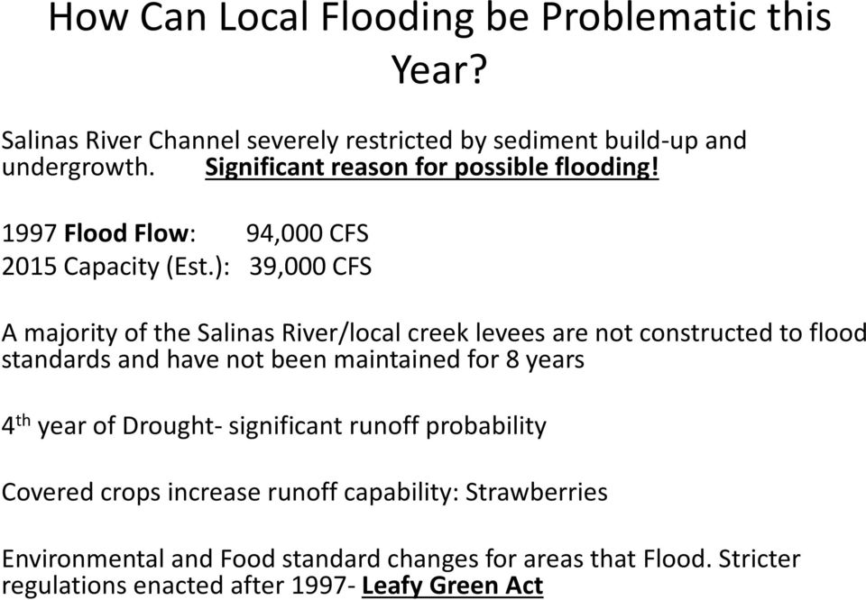 ): 39,000 CFS A majority of the Salinas River/local creek levees are not constructed to flood standards and have not been maintained for 8 years 4