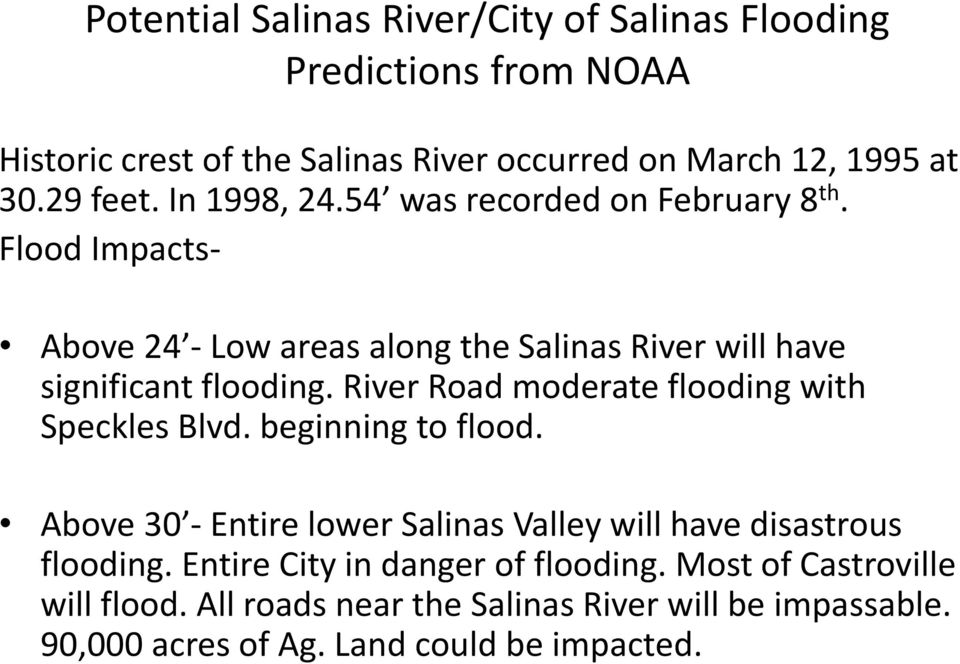 River Road moderate flooding with Speckles Blvd. beginning to flood. Above 30 - Entire lower Salinas Valley will have disastrous flooding.
