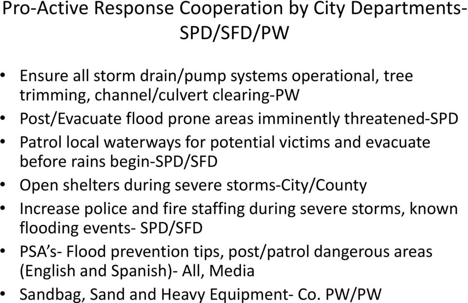 evacuate before rains begin-spd/sfd Open shelters during severe storms-city/county Increase police and fire staffing during severe storms,