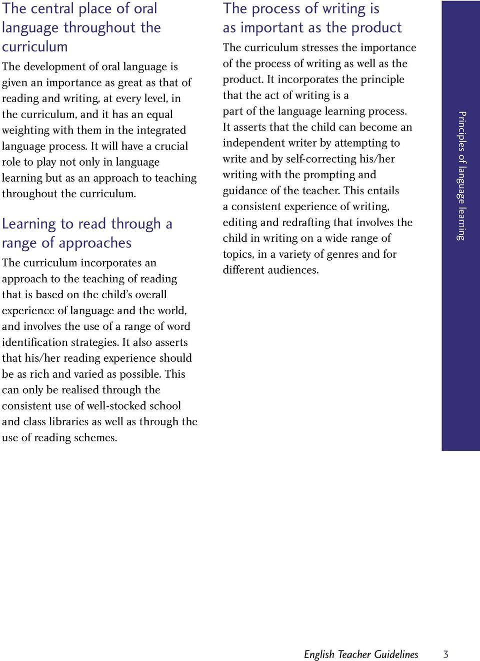 Learning to read through a range of approaches The curriculum incorporates an approach to the teaching of reading that is based on the child s overall experience of language and the world, and