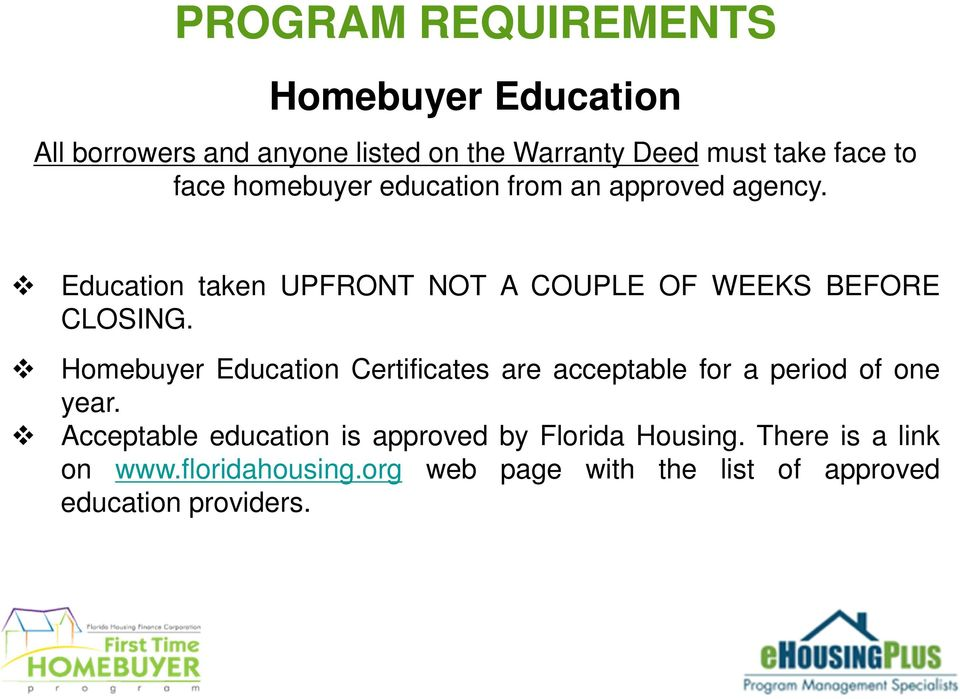 Homebuyer Education Certificates are acceptable for a period of one year.