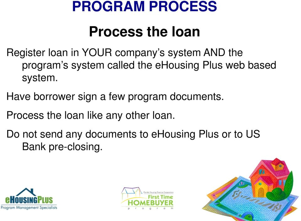 Have borrower sign a few program documents.