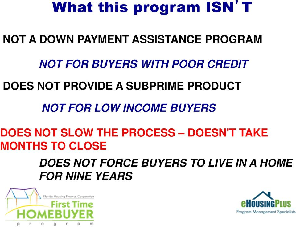 NOT FOR LOW INCOME BUYERS DOES NOT SLOW THE PROCESS DOESN'T TAKE