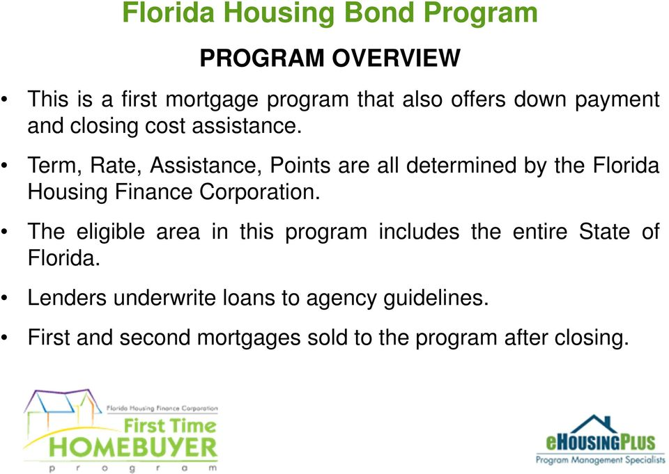 Term, Rate, Assistance, Points are all determined by the Florida Housing Finance Corporation.