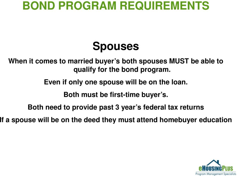 Even if only one spouse will be on the loan. Both must be first-time buyer s.