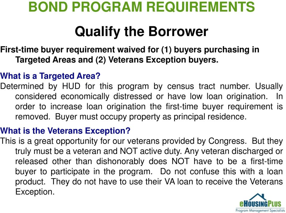 In order to increase loan origination the first-time buyer requirement is removed. Buyer must occupy property as principal residence. What is the Veterans Exception?