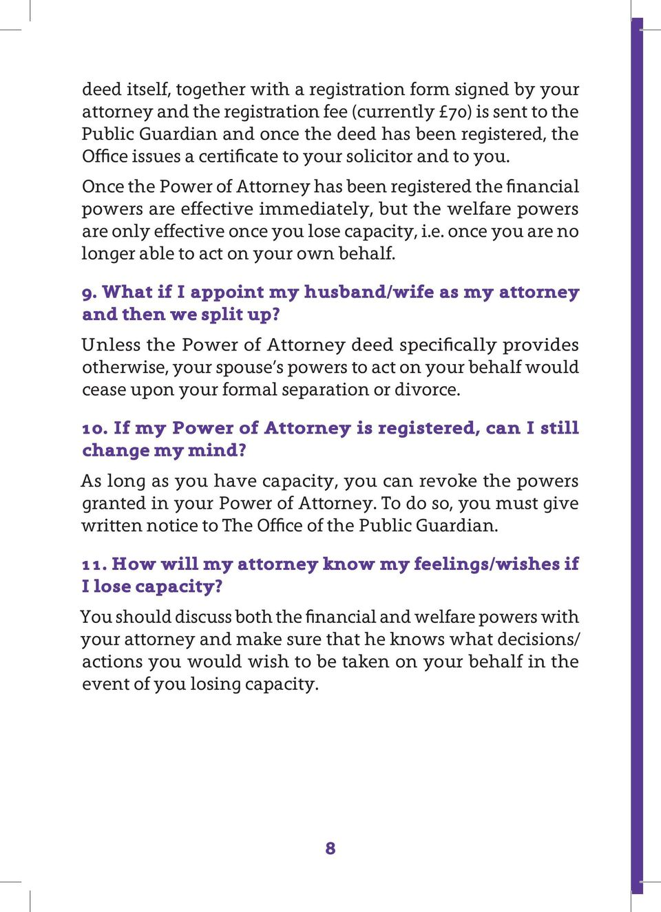 Once the Power of Attorney has been registered the financial powers are effective immediately, but the welfare powers are only effective once you lose capacity, i.e. once you are no longer able to act on your own behalf.