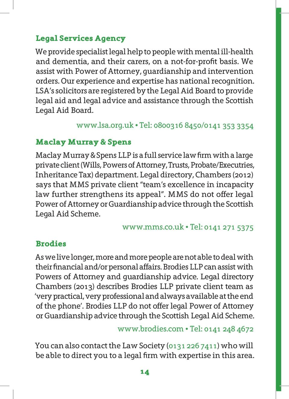LSA s solicitors are registered by the Legal Aid Board to provide legal aid and legal advice and assistance through the Scottish Legal Aid Board. www.lsa.org.