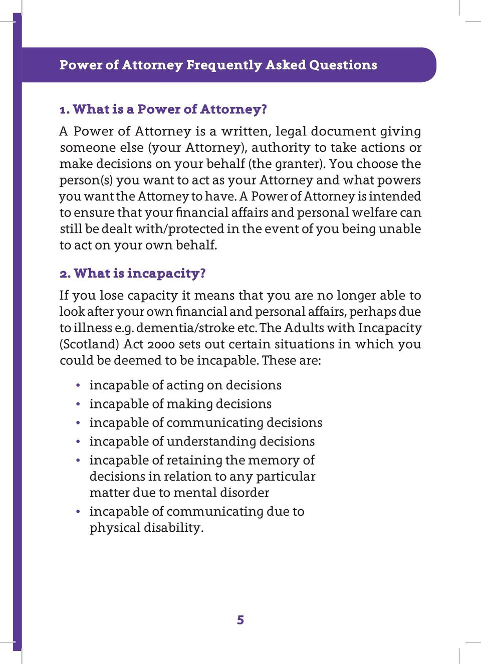 You choose the person(s) you want to act as your Attorney and what powers you want the Attorney to have.