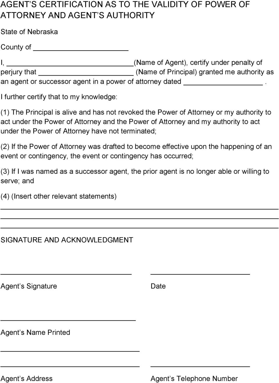 I further certify that to my knowledge: (1) The Principal is alive and has not revoked the Power of Attorney or my authority to act under the Power of Attorney and the Power of Attorney and my