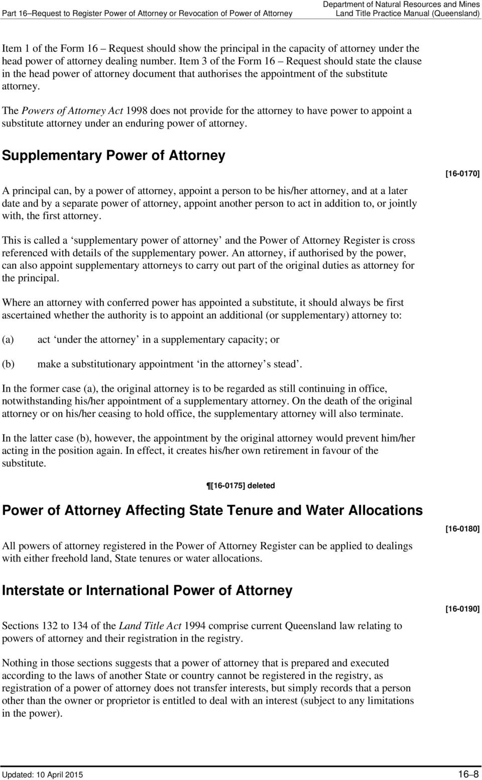 The Powers of Attorney Act 1998 does not provide for the attorney to have power to appoint a substitute attorney under an enduring power of attorney.